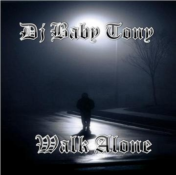 Walk Alone, by Dj Baby Tony on OurStage