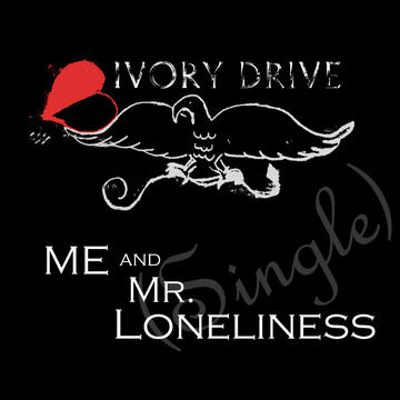 Me and Mr. Loneliness, by Ivory Drive on OurStage