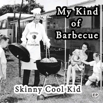 My Kind of Barbecue, by Skinny Cool Kid on OurStage