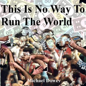 This Is No Way To Run The World, by Michael Dowey on OurStage