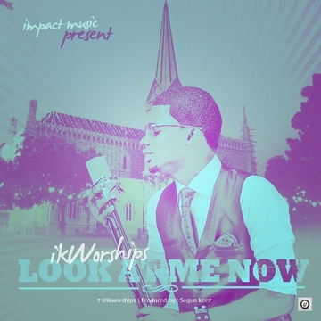 Look at me now, by IK Worships on OurStage