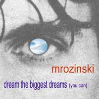Dream The Biggest Dreams (You Can), by MROZINSKI on OurStage